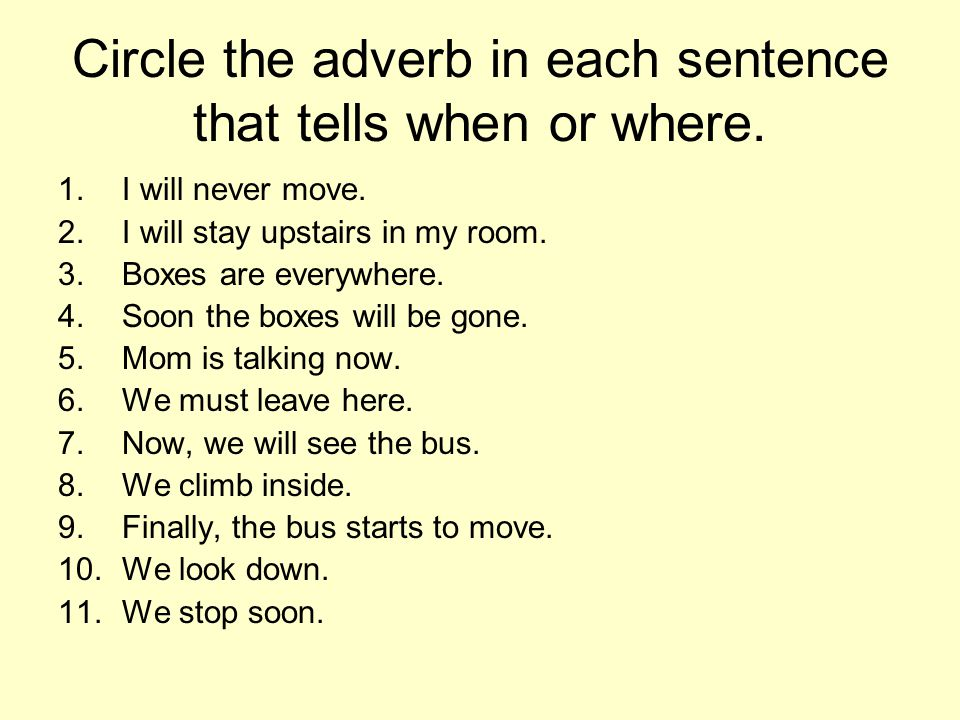 Circle the adverb in each sentence that tells when or where.