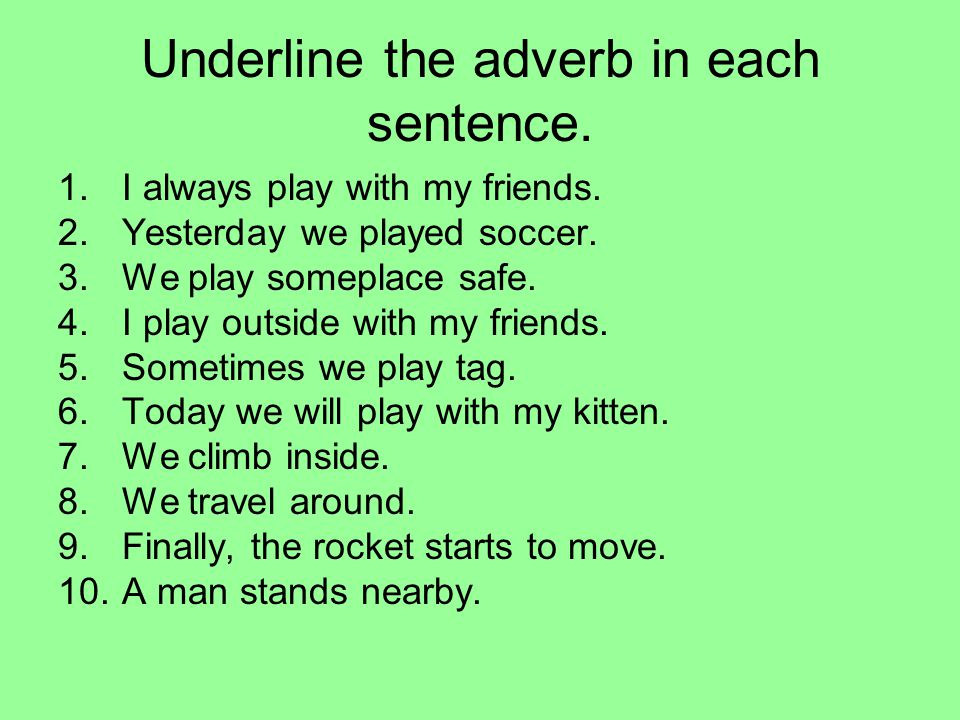 Underline the adverb in each sentence.