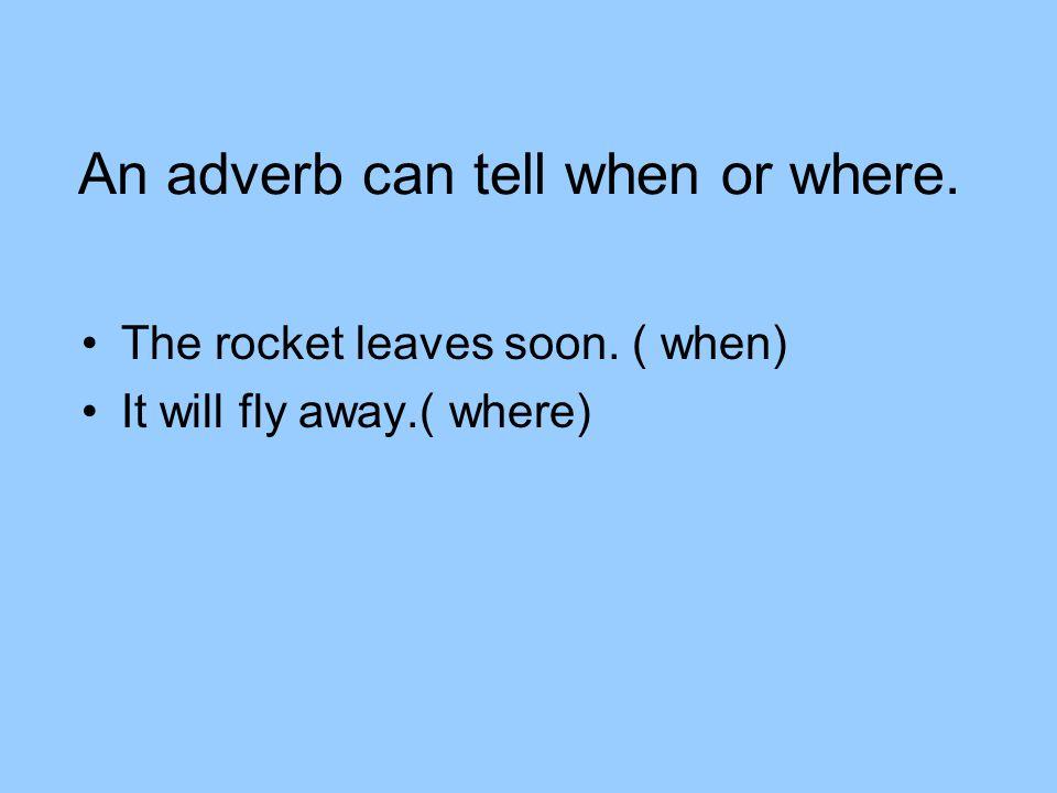 An adverb can tell when or where.