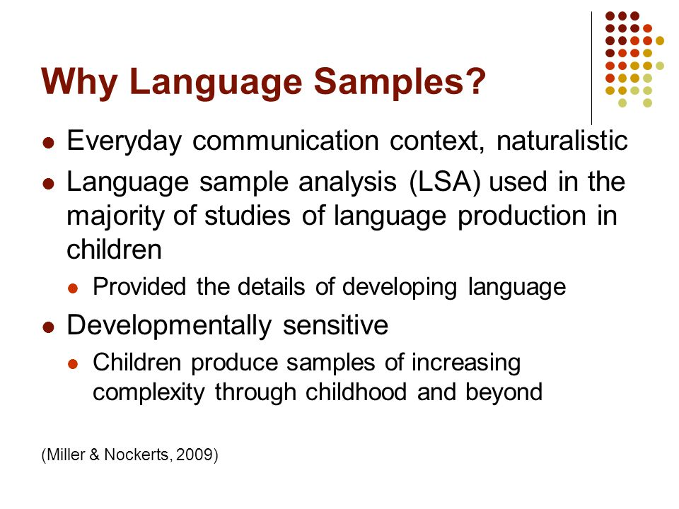 Why Language Samples Everyday communication context, naturalistic