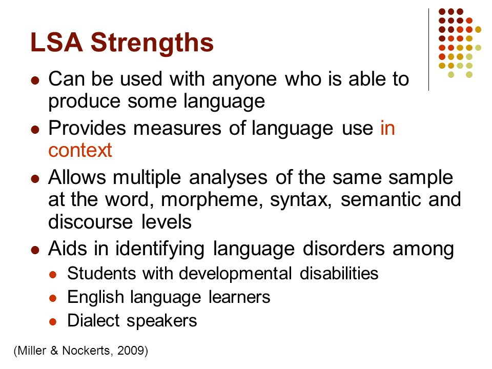 LSA Strengths Can be used with anyone who is able to produce some language. Provides measures of language use in context.