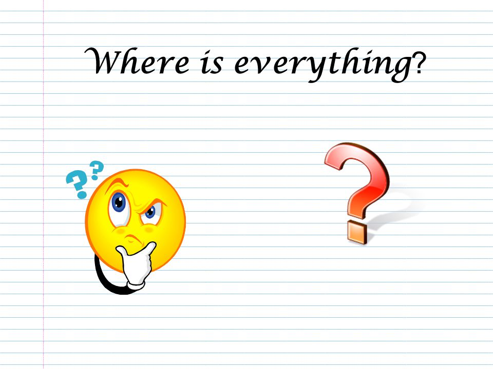 Where is everything