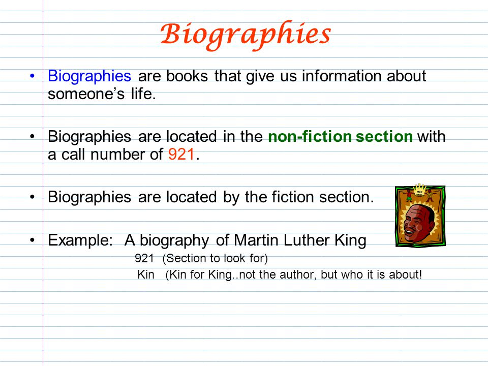 Biographies Biographies are books that give us information about someone's life.