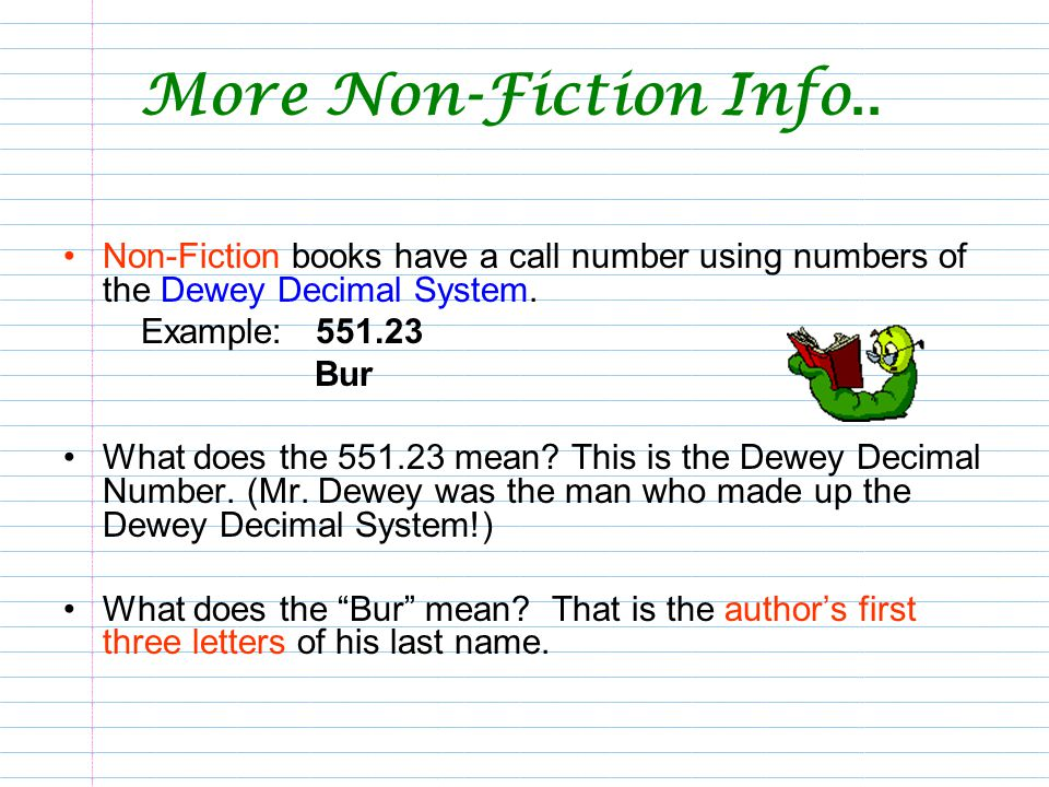 More Non-Fiction Info.. Non-Fiction books have a call number using numbers of the Dewey Decimal System.