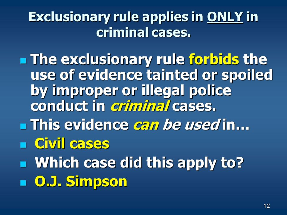 Exclusionary rule applies in ONLY in criminal cases.