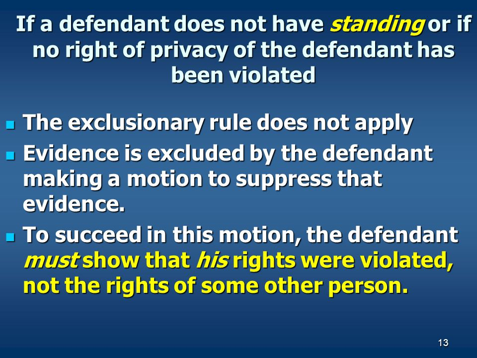 If a defendant does not have standing or if no right of privacy of the defendant has been violated