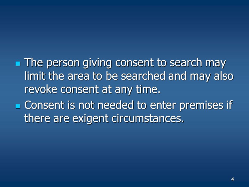 The person giving consent to search may limit the area to be searched and may also revoke consent at any time.