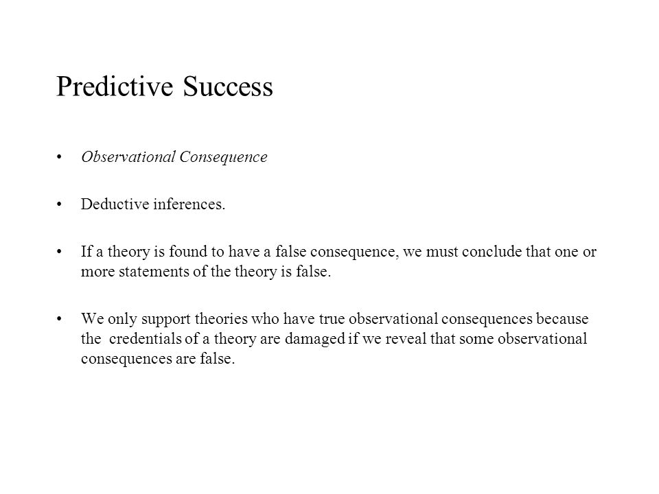 Predictive Success Observational Consequence Deductive inferences.