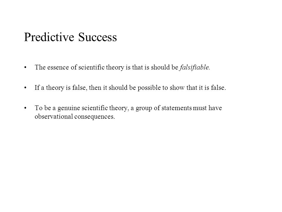 Predictive Success The essence of scientific theory is that is should be falsifiable.