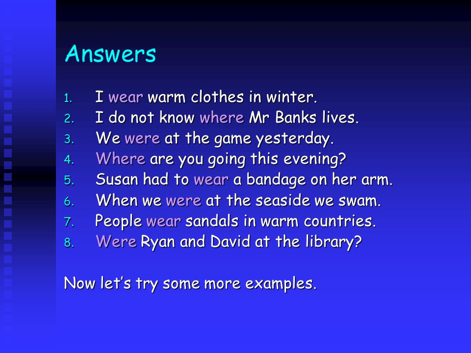Answers I wear warm clothes in winter.