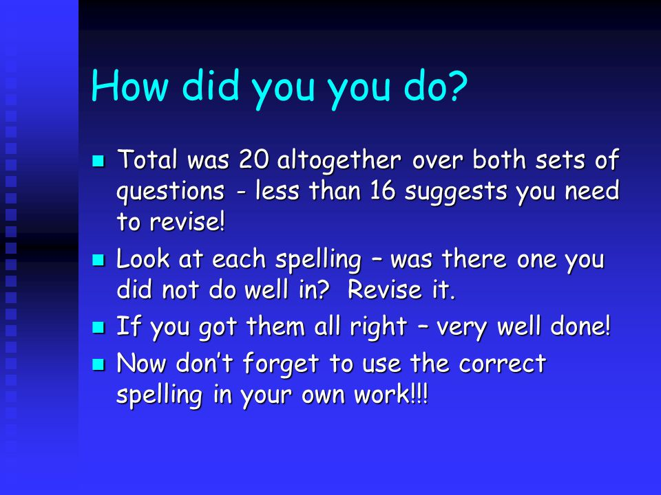 How did you you do Total was 20 altogether over both sets of questions - less than 16 suggests you need to revise!