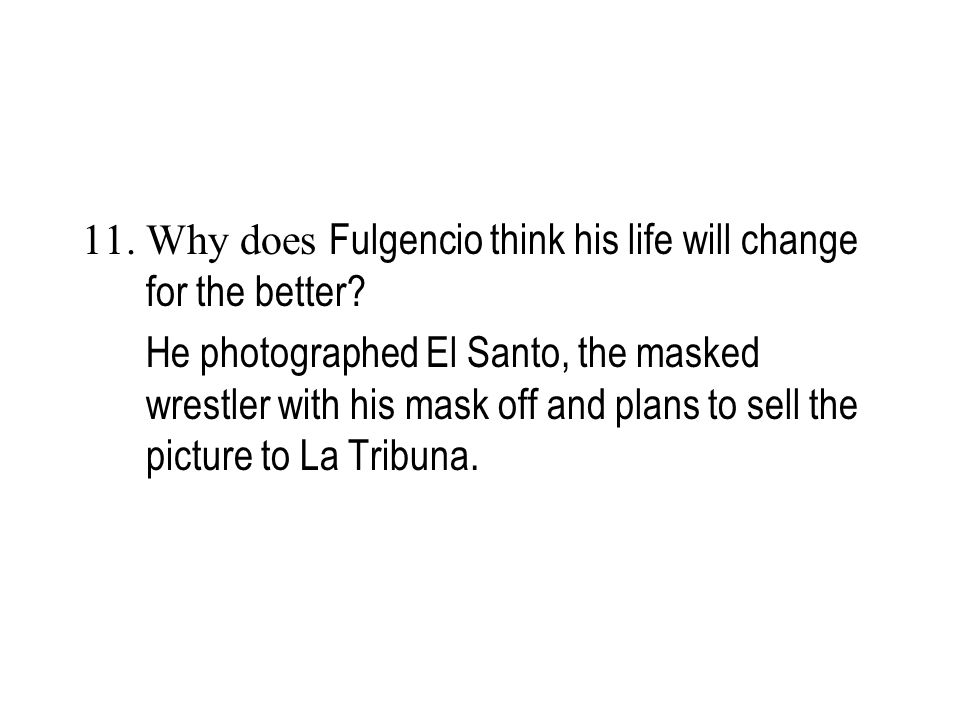 11. Why does Fulgencio think his life will change for the better