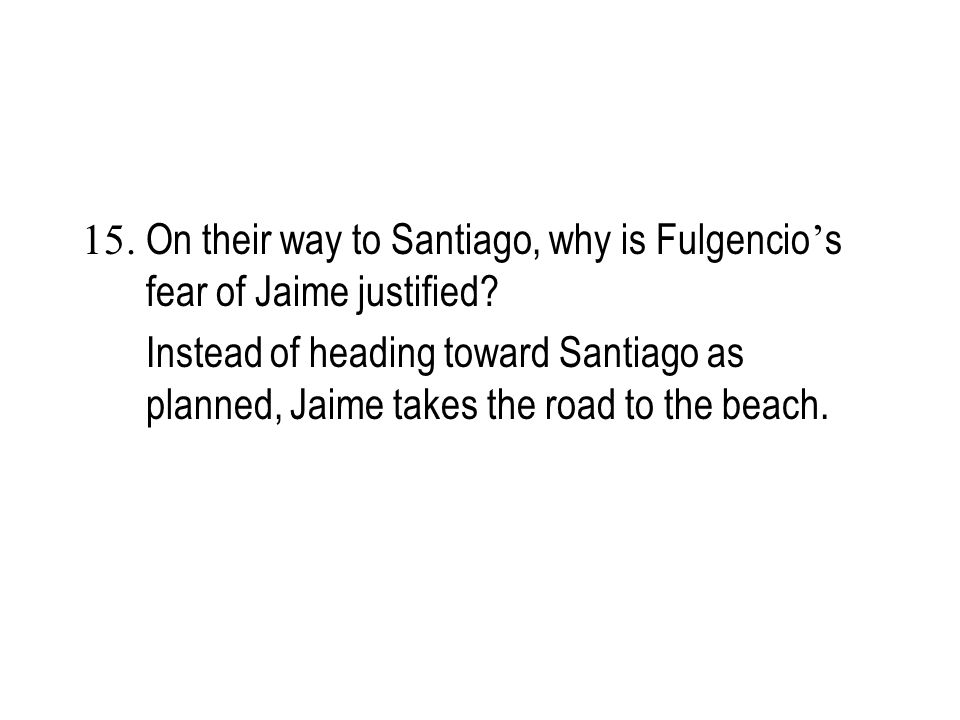 15. On their way to Santiago, why is Fulgencio's fear of Jaime justified