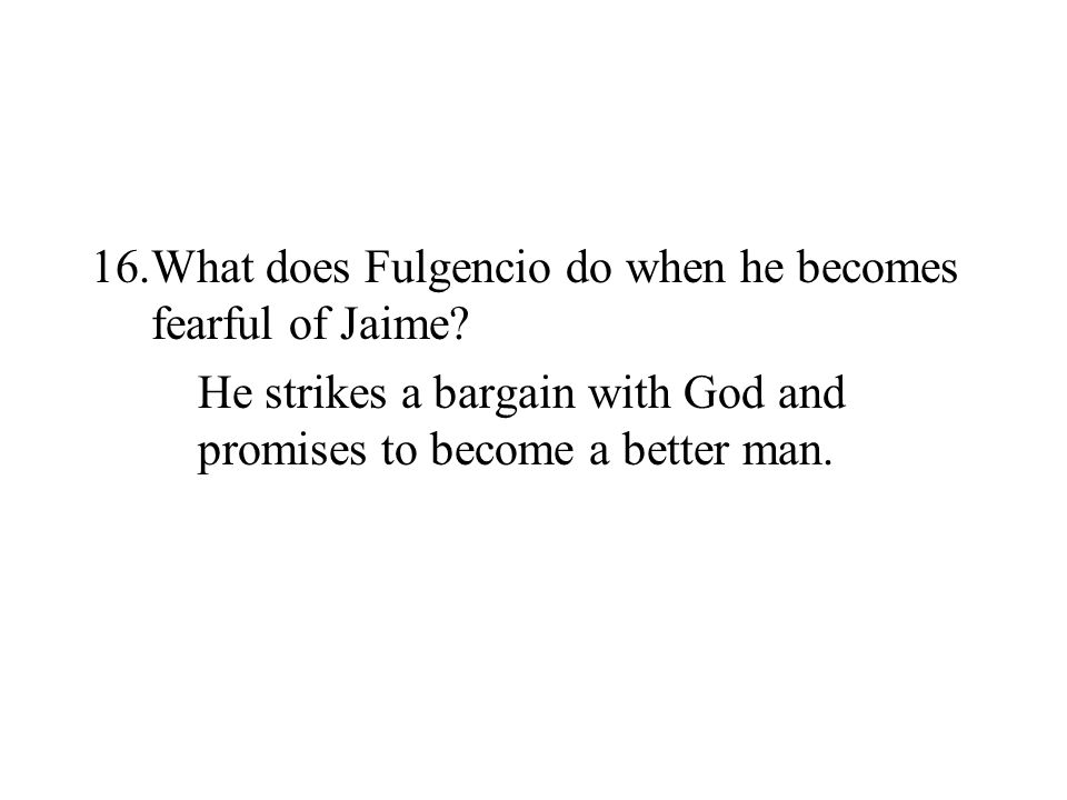 What does Fulgencio do when he becomes fearful of Jaime