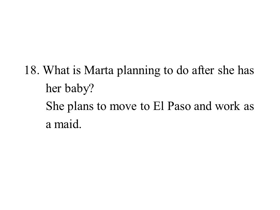 18. What is Marta planning to do after she has her baby