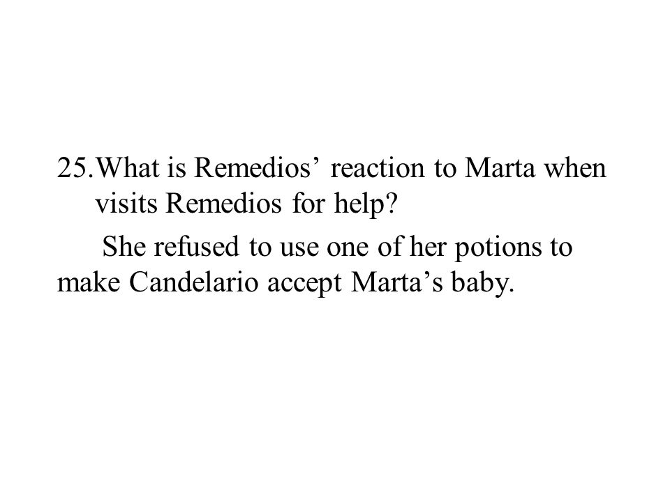What is Remedios' reaction to Marta when visits Remedios for help