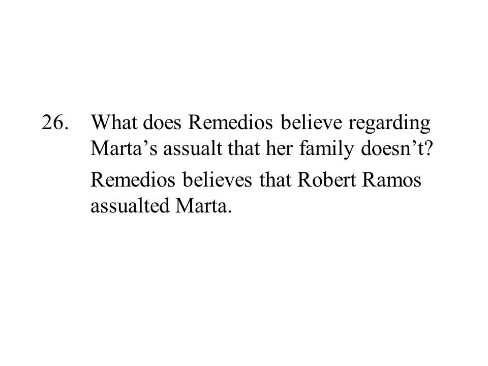 26. What does Remedios believe regarding Marta's assualt that her family doesn't.