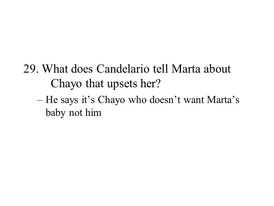 29. What does Candelario tell Marta about Chayo that upsets her