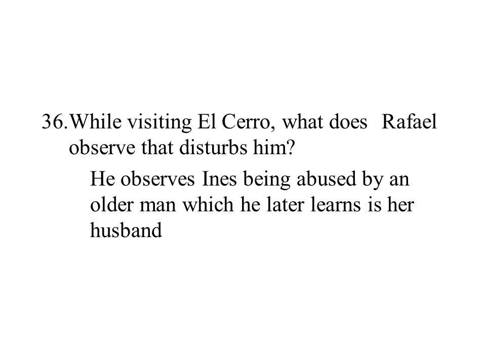 While visiting El Cerro, what does Rafael observe that disturbs him