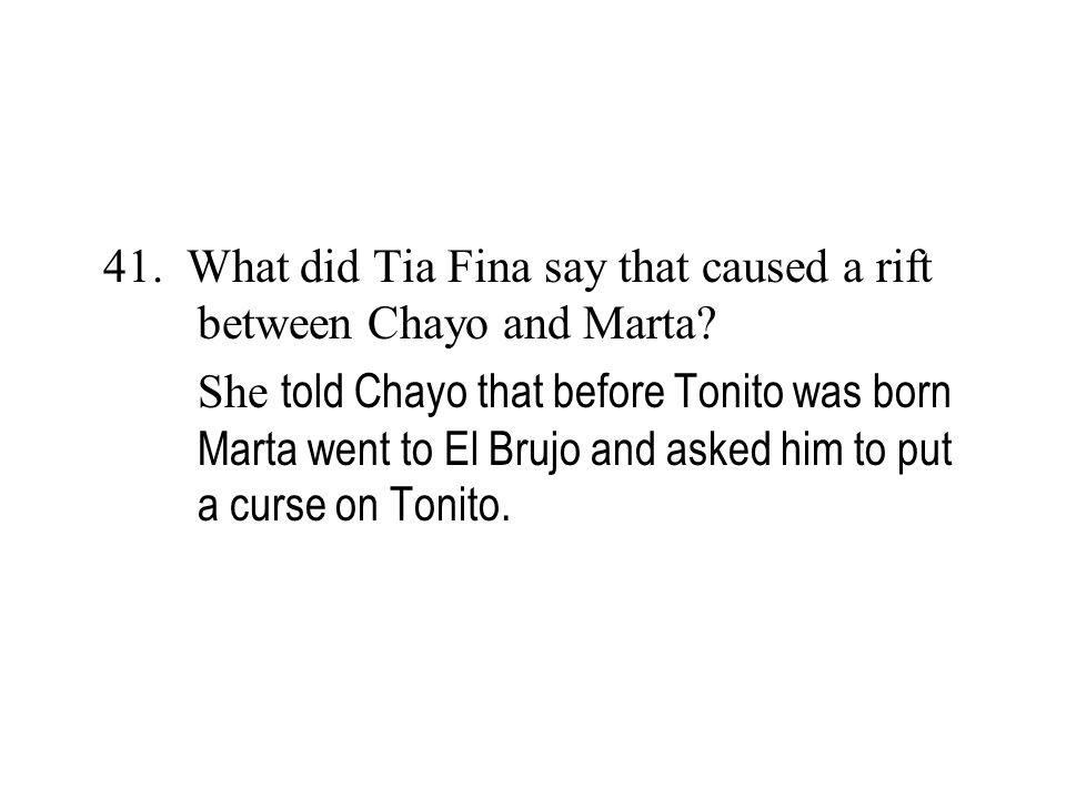 41. What did Tia Fina say that caused a rift between Chayo and Marta