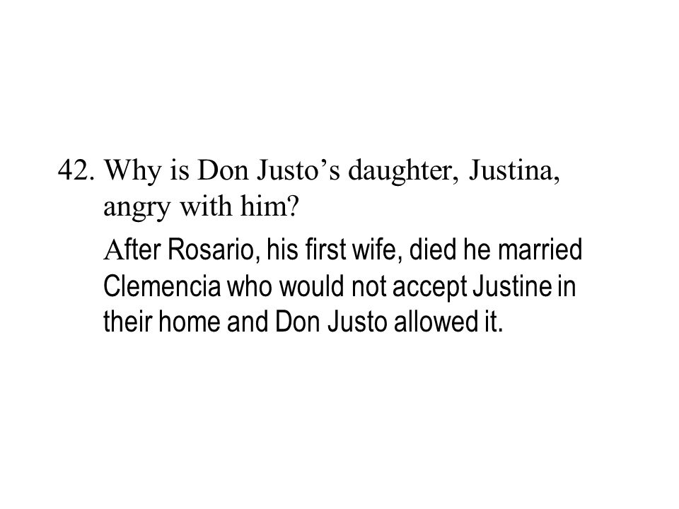 Why is Don Justo's daughter, Justina, angry with him