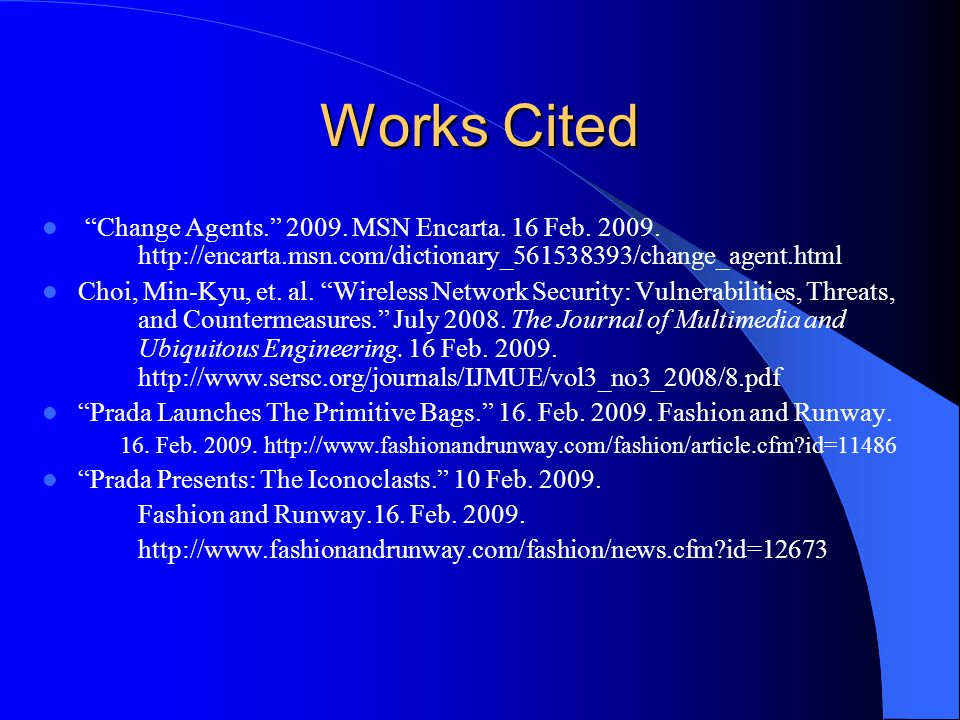 Works Cited Change Agents. 2009. MSN Encarta. 16 Feb. 2009. http://encarta.msn.com/dictionary_561538393/change_agent.html.