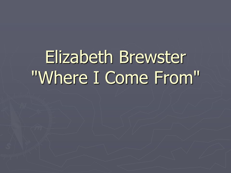 Elizabeth Brewster Where I Come From