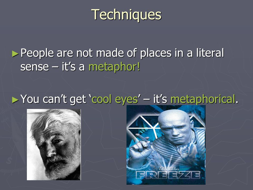 Techniques People are not made of places in a literal sense – it's a metaphor.