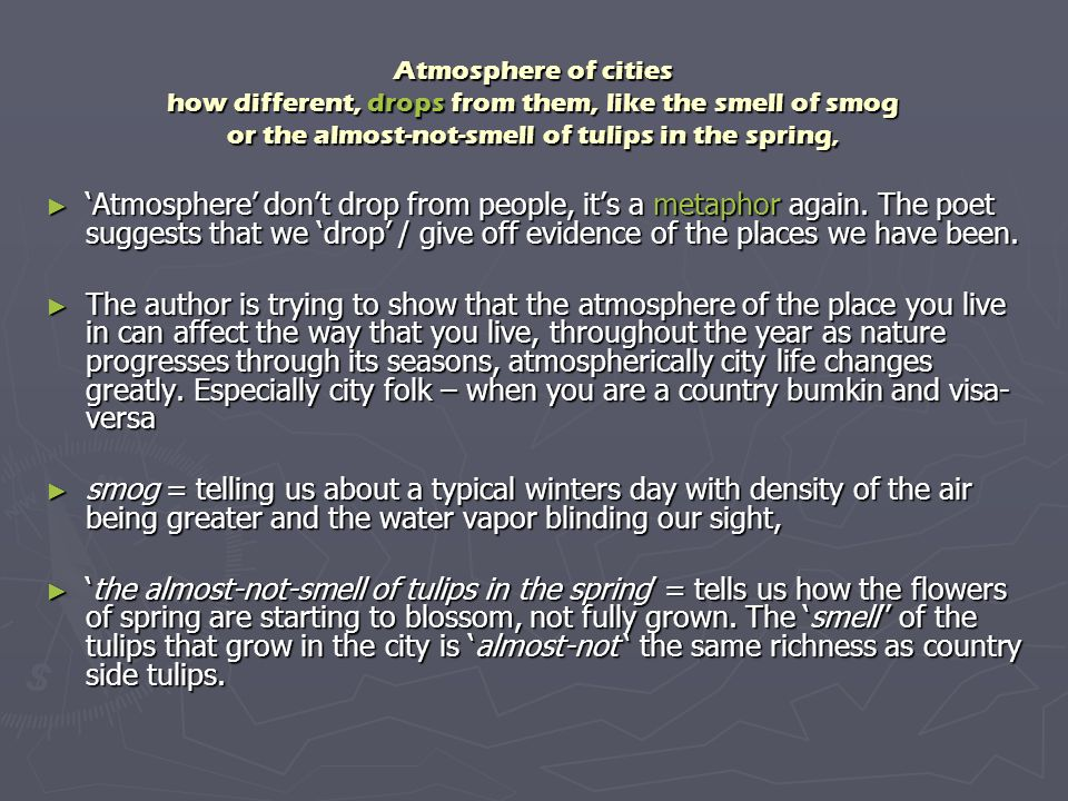 Atmosphere of cities how different, drops from them, like the smell of smog or the almost-not-smell of tulips in the spring,