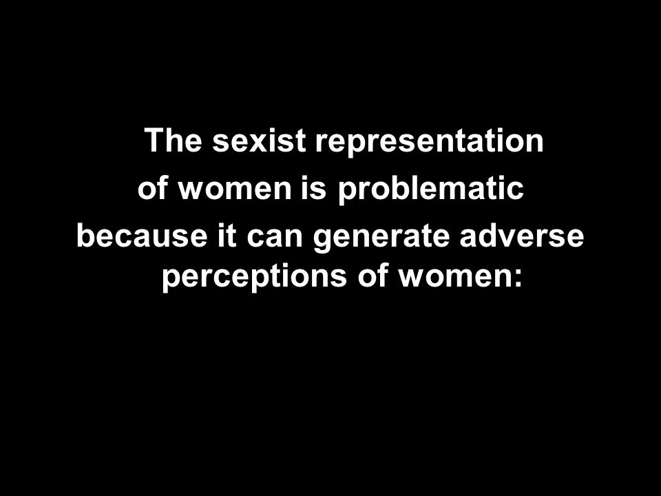 The sexist representation of women is problematic