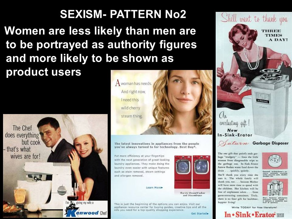 SEXISM- PATTERN No2 Women are less likely than men are to be portrayed as authority figures and more likely to be shown as product users.