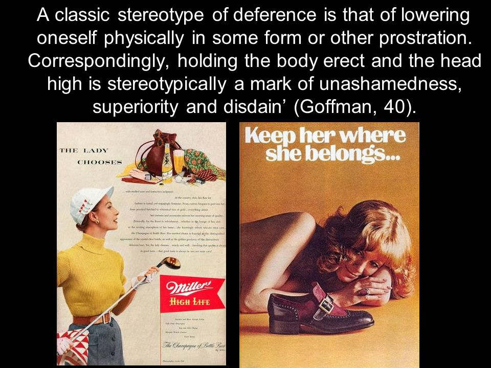 A classic stereotype of deference is that of lowering oneself physically in some form or other prostration.
