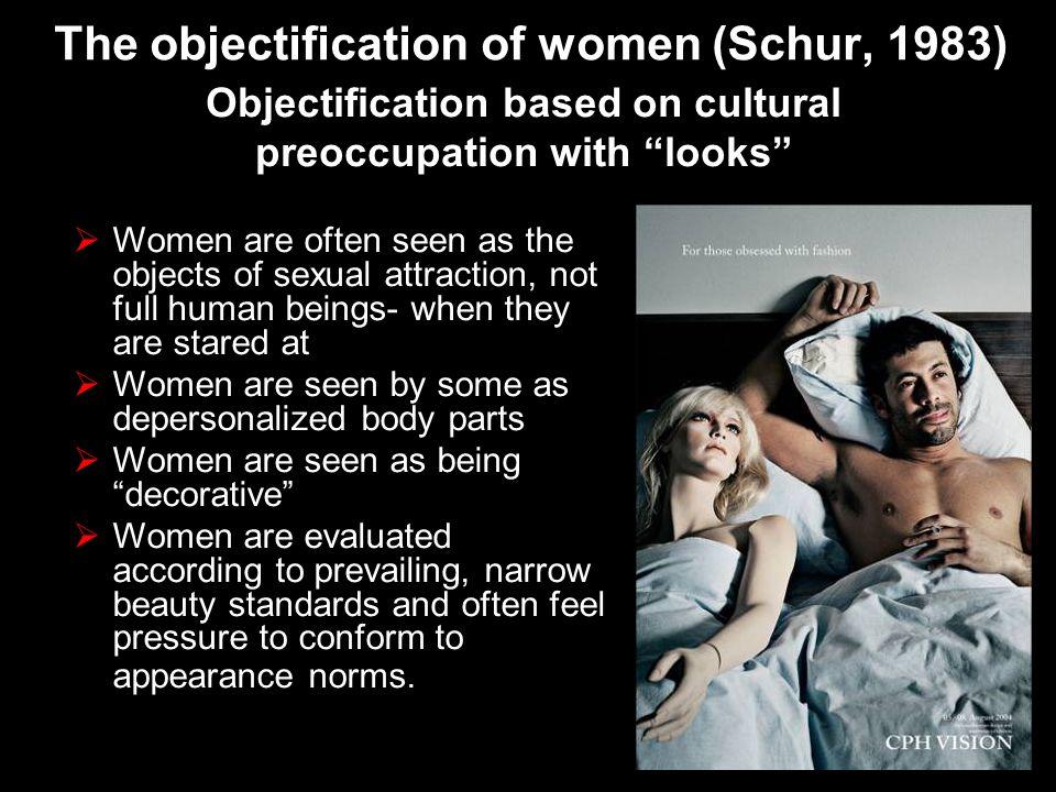 The objectification of women (Schur, 1983)