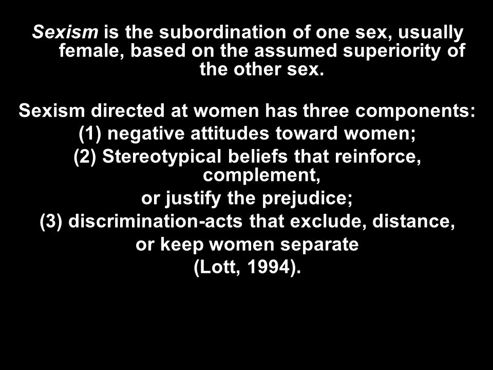 Sexism directed at women has three components: