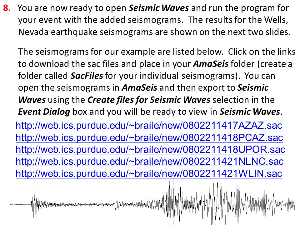 8. You are now ready to open Seismic Waves and run the program for your event with the added seismograms. The results for the Wells, Nevada earthquake seismograms are shown on the next two slides.