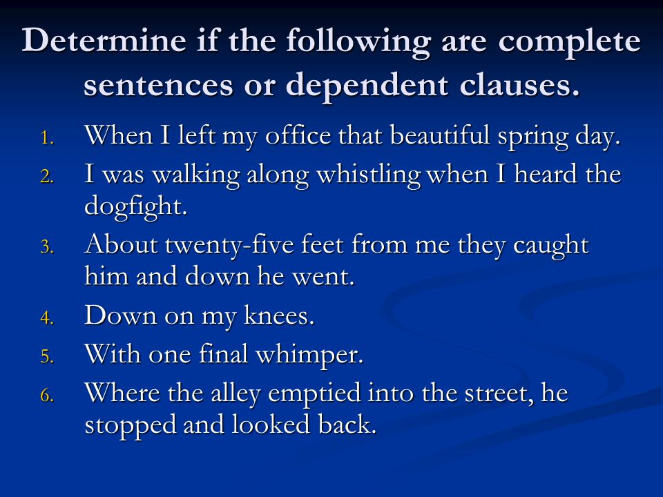 Determine if the following are complete sentences or dependent clauses.