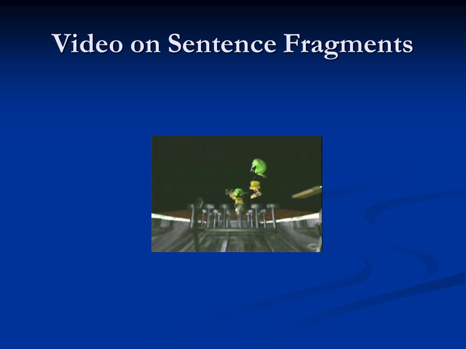 Video on Sentence Fragments