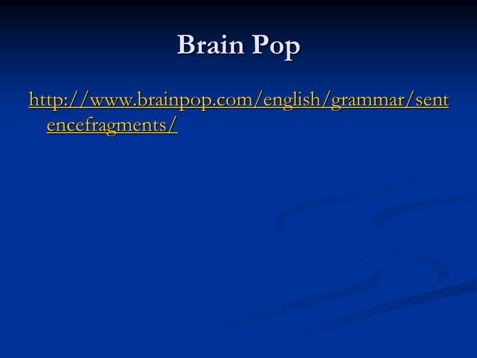 Brain Pop http://www.brainpop.com/english/grammar/sentencefragments/