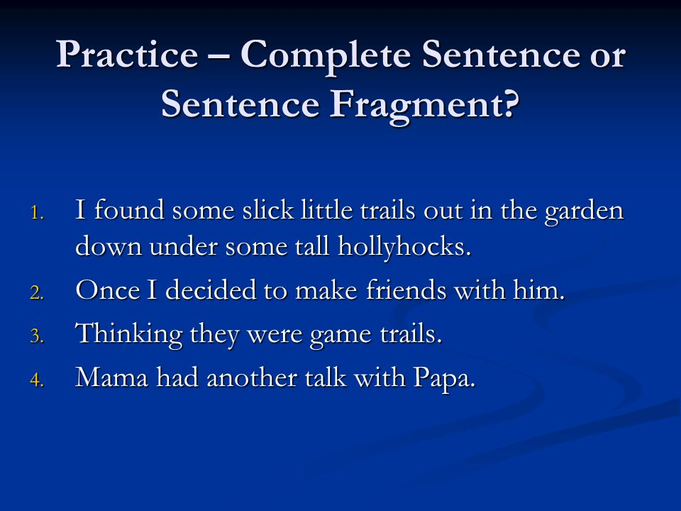 Practice – Complete Sentence or Sentence Fragment