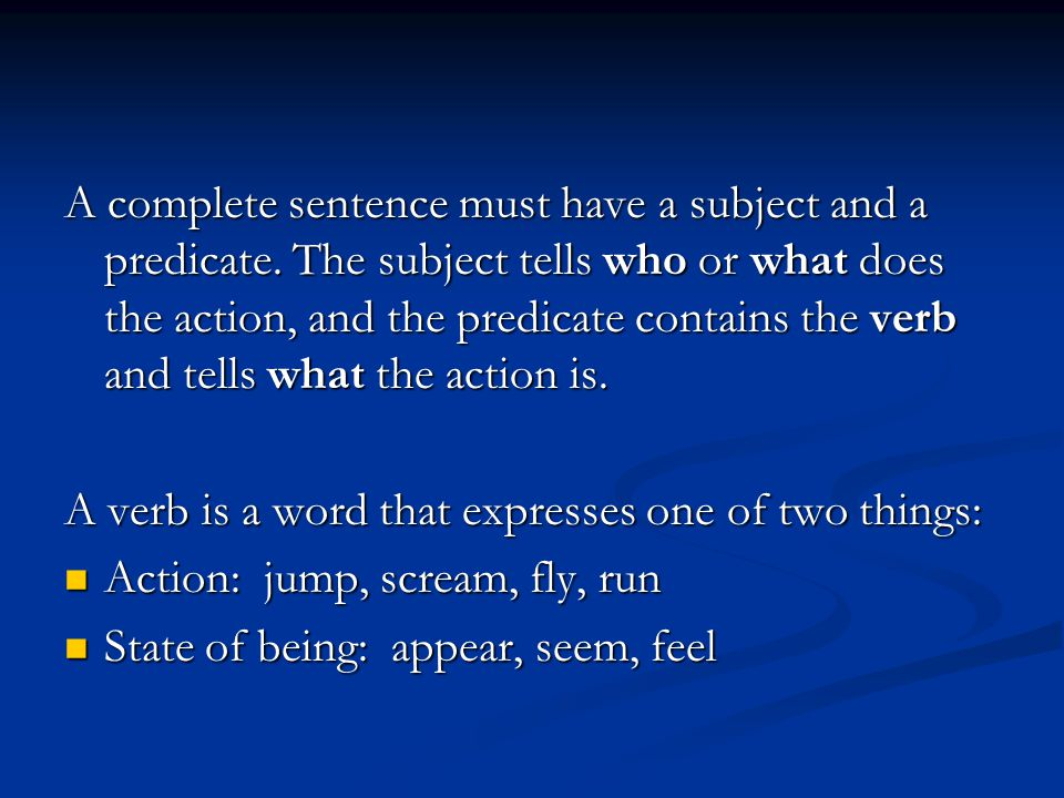 A complete sentence must have a subject and a predicate