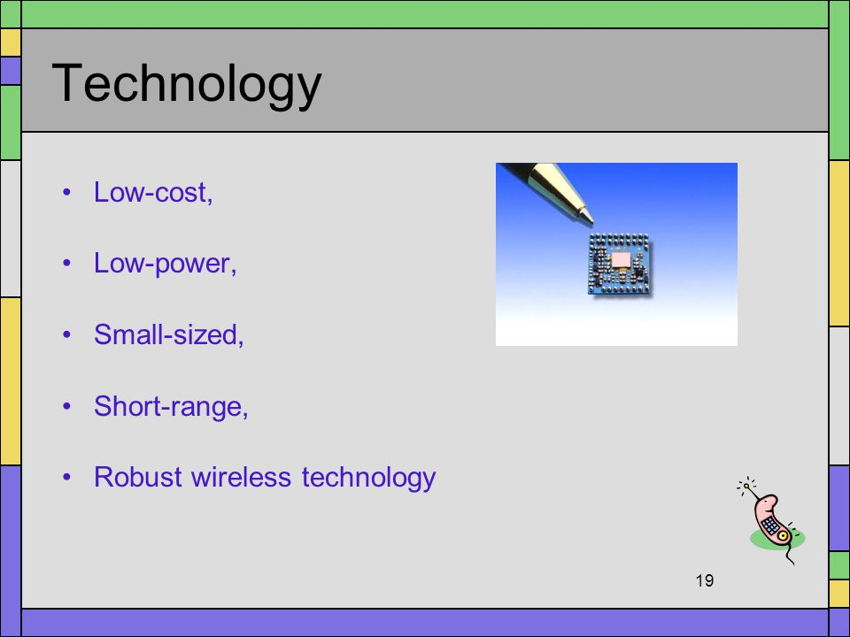 Technology Low-cost, Low-power, Small-sized, Short-range,