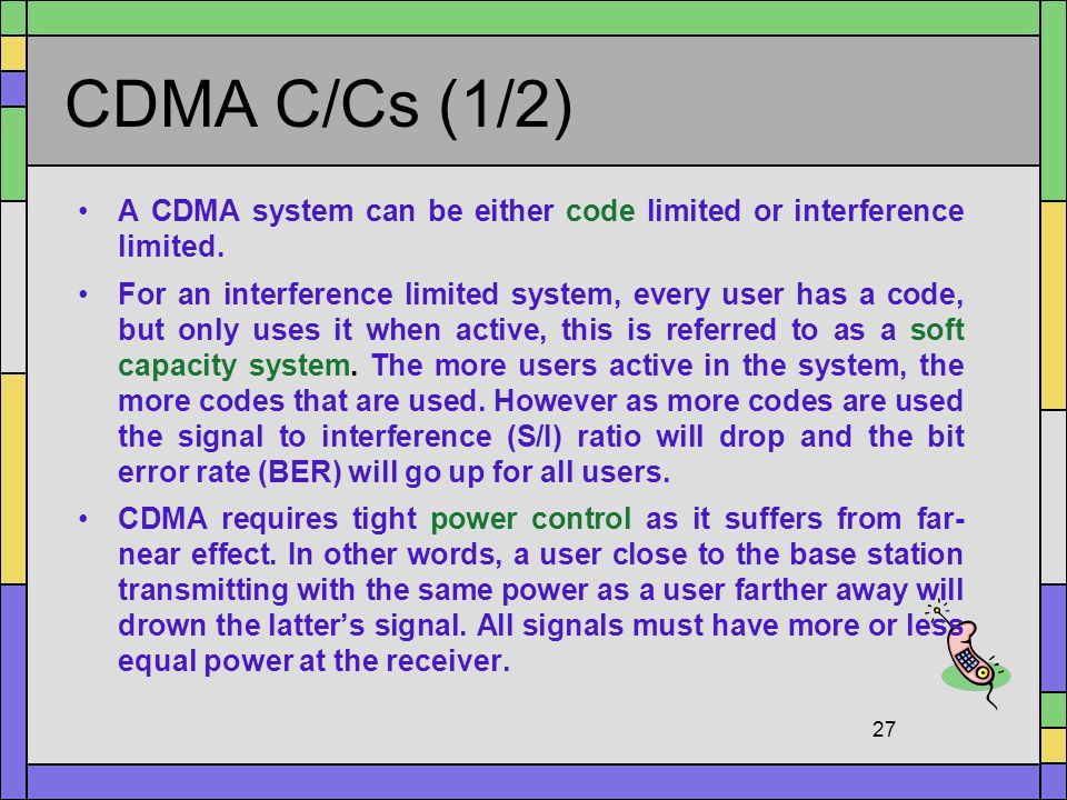 CDMA C/Cs (1/2) A CDMA system can be either code limited or interference limited.