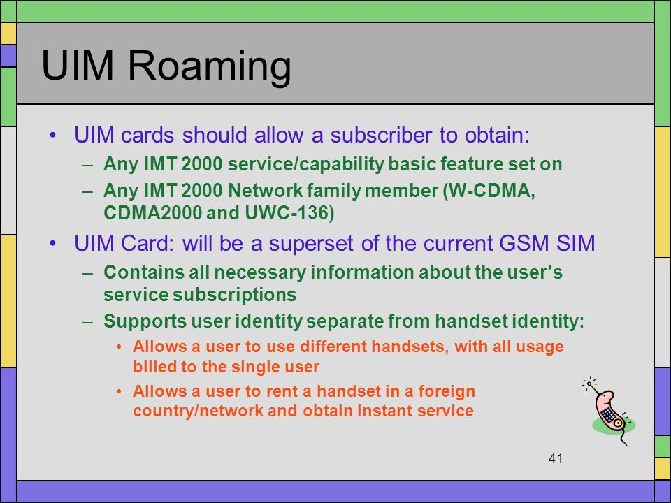 UIM Roaming UIM cards should allow a subscriber to obtain: