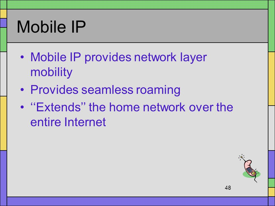 Mobile IP Mobile IP provides network layer mobility
