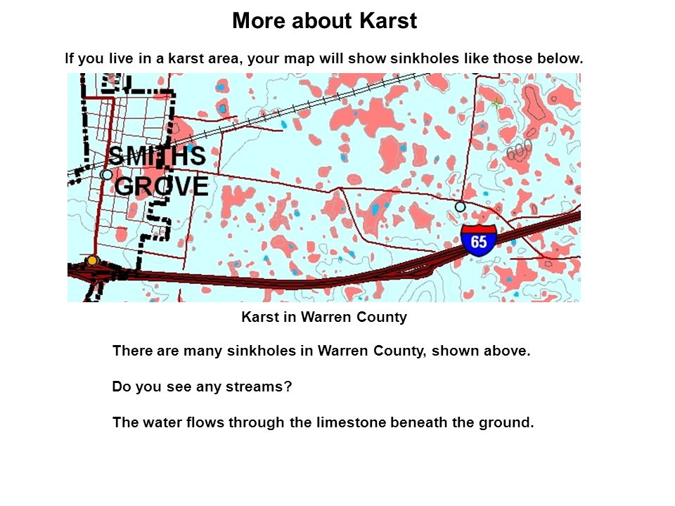 More about Karst If you live in a karst area, your map will show sinkholes like those below. Karst in Warren County.