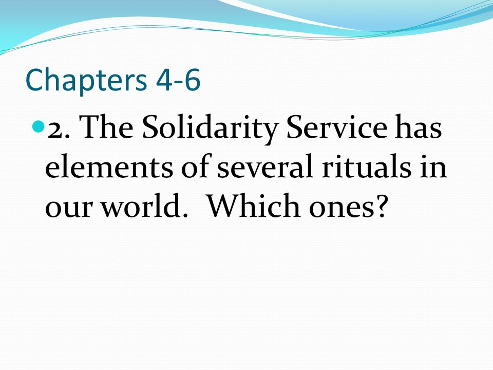 Chapters 4-6 2. The Solidarity Service has elements of several rituals in our world. Which ones