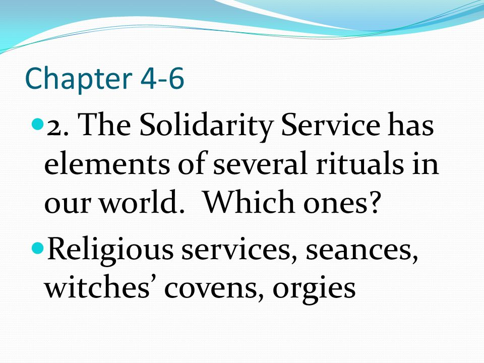 Chapter 4-6 2. The Solidarity Service has elements of several rituals in our world. Which ones