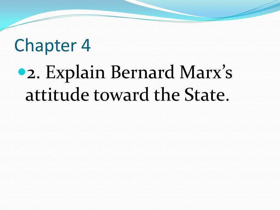 Chapter 4 2. Explain Bernard Marx's attitude toward the State.
