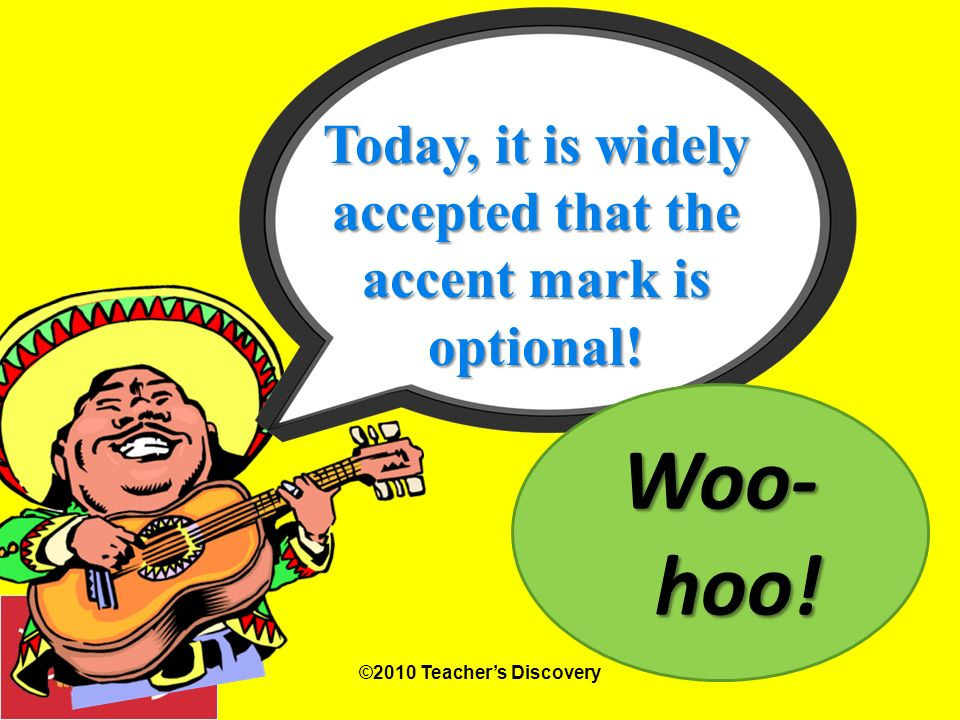 Today, it is widely accepted that the accent mark is optional!