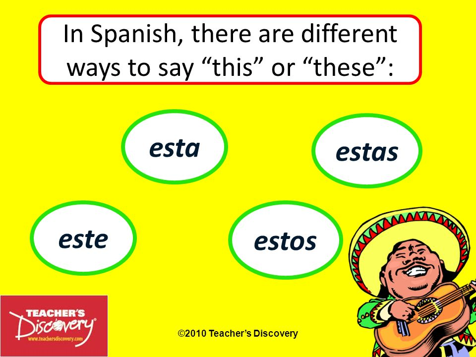 In Spanish, there are different ways to say this or these :
